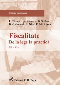 Fiscalitate De La Lege La Practica. Editia 5 - D. Catarama, D. Stefan, Serbanescu Cosmin, Tatu Lucian