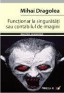 Functionar La Singuratati Sau Contabilul De Imagini - Dragolea Mihai