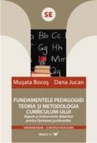 Fundametele Pedagogiei. Teoria si Metodologia Curriculum-ului.repere si Instrumente Didactice Pentru Formarea Profesorilor - Bocos Musata, Jucan Dana