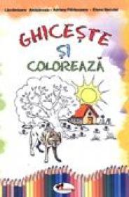 Ghiceste si Coloreaza  - Lacramioara Amazaroaie, Adriana Patrauceanu, Elena Neculai