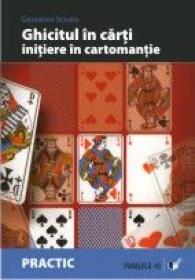Ghicitul In Carti. Initiere In Cartomantie - Sciuto Giovanni