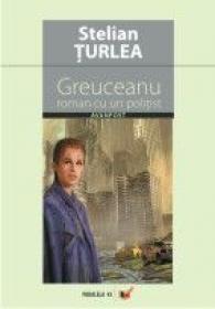 Greuceanu: Roman Cu Un Politist - Turlea Stelian