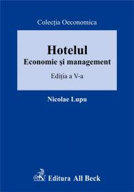 Hotelul. Economie si Management, Editia A VI-a - Lupu Nicolae