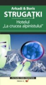 Hotelul  La Crucea Alpinistului  - Strugatki Boris, Strugatki Arkadi