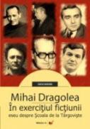 In Exercitiul Fictiunii - Dragolea Mircea