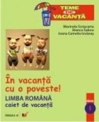 In Vacanta Cu O Poveste! Limba Romana. Caiet De Vacanta. Clasa I - Iovanas Camelia Ioana, Sabou Bianca, Scripcariu Marinela
