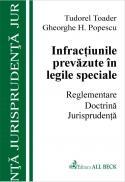 Infractiuni Prevazute In Legi Speciale. Reglementare. Doctrina. Jurisprudenta - Popescu Gheorghe, Toader Tudorel