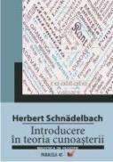 Introducere In Teoria Cunoasterii - Schnadelbach Herbert