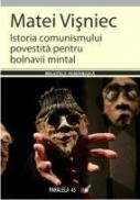 Istoria Comunismului Povestita Pentru Bolnavii Mintal - Visniec Matei