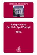 Jurisprudenta Curtii De Apel Ploiesti 2005 - Curtea de Apel Ploiesti