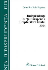 Jurisprudenta Curtii Europene A Drepturilor Omului 2004 - Popescu Corneliu Liviu