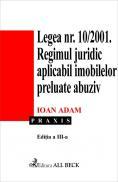 Legea 10/2001. Regimul Juridic Aplicabil Imobilelor Preluate Abuziv, Ed. A Iii-a - Adam Ioan