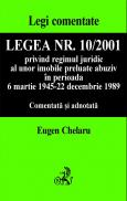 Legea Nr. 10/2001 Privind Regimul Juridic Al Unor Imobile Preluate Abuziv, Comentata si Adnotata - Chelaru Eugen