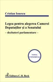 Legea Pentru Alegerea Camerei Deputatilor si A Senatului - Dezbateri Parlamentare - Ionescu Cristian