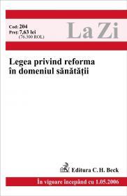 Legea Privind Reforma In Domeniul Sanatatii (in Vigoare Incepand Din 01.05.2006) - ***
