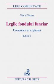 Legile Fondului Funciar. Comentarii si Explicatii. Editia 2 - Terzea Viorel