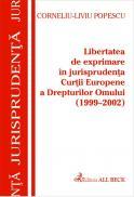 Libertatea De Exprimare In Jurisprudenta C.e.d.o.                                                    1999-2002 - Popescu Corneliu Liviu