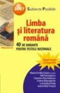 Limba si Literatura Romana. 40 De Variante Pentru Testele Nationale 2007 - Goian Maria Emilia, Georgescu Vali, Manolache Doina, Preda Luminita