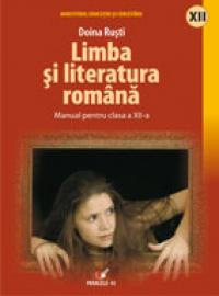 Limba si Literatura Romana. Manual Pentru Clasa A Xii-a - Rusti Doina