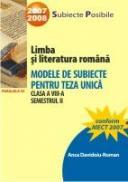 Limba si Literatura Romana. Modele De Subiecte Pentru Teza Unica. Clasa A Viii-a. Semestrul Ii - Davidoiu-roman Anca