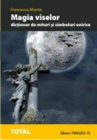 Magia Viselor. Dictionar De Mituri si Simboluri Onirice - Monte Francesco