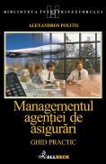 Managementul Agentiei De Asigurari. Ghid Practic - Politis Alexandros