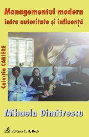 Managementul Modern Intre Autoritate si Influenta - Dimitrescu Mihaela
