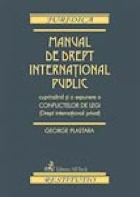 Manual De Drept International Public Cuprinzand si O Expunere A Conflictelor De Legi (drept International Privat) - Plastara George
