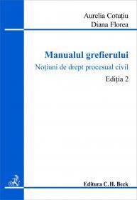 Manualul Grefierului, Ed. A 2-a - Cotutiu Aurelia, Florea Diana