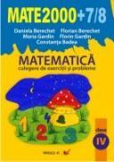 Matematica. Culegere De Exercitii si Probleme. Clasa A Iv-a. Anul Scolar 2007-2008 - Berechet Florian, Badea Constanta, Gardin Florin, Gardin Maria, Berechet Daniela
