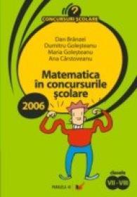 Matematica In Concursurile Scolare. 2006. Clasele Vii-viii - Branzei Dan, Golesteanu Dumitru, Golesteanu Maria, Carstoveanu Ana