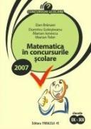 Matematica In Concursurile Scolare 2007. Clasele Ix-xii - Branzei Dan, Golesteanu Dumitru, Ionescu Marian, Teler Marian