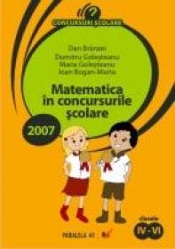 Matematica In Concursurile Scolare. Casele Iv-vi. 2006-2007 - Branzei Dan, Golesteanu Dumitru, Golesteanu Maria, Bogan-marta Ioan