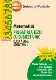 Matematica. Pregatirea Tezei Cu Subiect Unic. Clasa A Viii-a. Semestrul Ii - Zaharia Maria, Zaharia Dan, Lint Dorin, Lint Maranda, Carstoveanu Ana