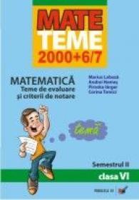 Matematica. Teme De Evaluare si Criterii De Notare. Clasa A Vi-a. Semestrul Ii - Lobaza Marius, Nemes Andrei, Piroska Iarger, Tomici Corina