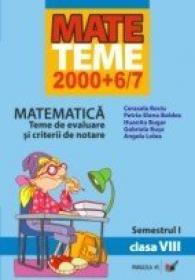 Matematica. Teme De Evaluare si Criterii De Notare. Clasa A Viii-a. Semestrul I - Bociu Cerasela, Boldea Petria-elena, Bugar Huanita, Buse Gabriela
