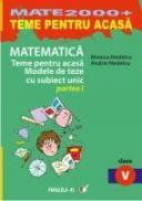 Matematica. Teme Pentru Acasa. Modele De Teze Cu Subiect Unic. Clasa A V-a. Partea I - Nedelcu Andrei, Nedelcu Monica