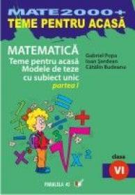 Matematica. Teme Pentru Acasa. Modele De Teze Cu Subiect Unic. Clasa A Vi-a. Partea I - Popa Gabriel, Serdean Ioan, Budeanu Catalin