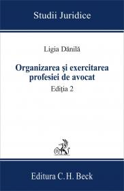 Organizarea si Exercitarea Profesiei De Avocat. Editia 2 - Danila Ligia