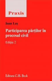Participarea Partilor In Procesul Civil. Editia 2 - Les Ioan