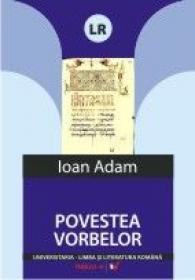 Povestea Vorbelor. O Istorie Secreta A Limbii Romane - Adam Ioan