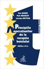 Principiile Operatiunilor De La Receptia Hotelului. Editia 2 - Baker Sue, Bradley Pam, Huyton Jeremy