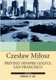 Privind Dinspre Golful San Francisco - Milosz Czeslaw