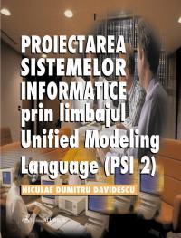 Proiectarea Sistemelor Informatice Prin Limbajul Unified Modeling Language (psi 2) - Davidescu Niculae