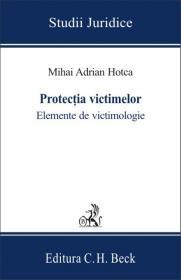 Protectia Victimelor. Elemente De Victimologie - Hotca Mihai Adrian