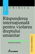 Raspunderea Internationala Pentru Violarea Dreptului Umanitar - Scaunas Stelian