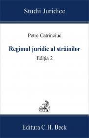 Regimul Juridic Al Strainilor. Editia 2 - Catrinciuc Petre