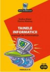 Tainele Informaticii. Manual De Informatica. Clasele V-viii - Matei Rodica, Mateias Dorina