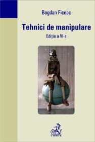 Tehnici De Manipulare, Editia A Vi-a - Ficeac Bogdan