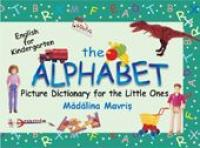 The Alphabet - Picture Dictionary For The Little Ones  - Madalina Mavris